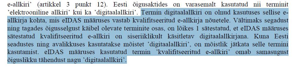 Termin digiallkiri on olnud kasutuses sellise e-allkirja kohta, mis eIDAS määruses vastab kvalifitseeritud e-allkirja nõuetele. Vältimaks segadust ning tagades õigusselgust käibel olevate terminite osas, on lõikes 1 sätestatud, et eIDAS määruses sätestatud kvalifitseeritud e-allkiri on siseriiklikult käsitletav digitaalallkirjana. Kuna Eesti seadustes ning avalikkuses kasutatakse mõistet 'digitaalallkiri', on mõistlik jätkata selle termini kasutamist. eIDAS määruses kasutatud termin 'kvalifitseeritud e-allkiri' omab samasugust õiguslikku tähendust nagu 'digitaalallkiri'.